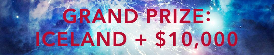 GRAND PRIZE: ICELAND + $10,000